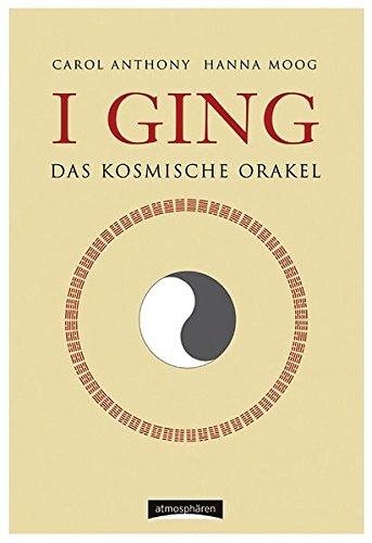 Anthony, Carol K / Moog, Hanna - I Ging - Das kosmische Orakel