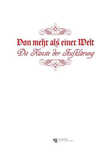 Wullen / Lailach / Völlnagel (Hrsg.) - Von mehr als einer Welt - Die Künste der Aufklärung