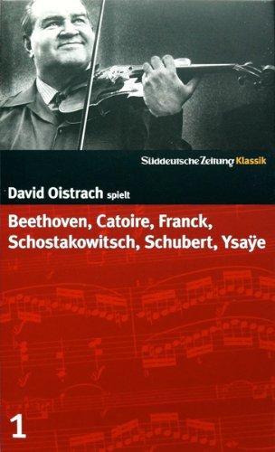 Oistrach , David - David Oistrach spielt Beethoven, Catoire, Franck, Schostakowitsch, Schubert, Ysaye (Süddeutsche Zeitung Klassik 1)