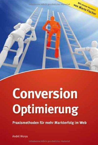 Morys, André - Conversion-Optimierung: Praxismethoden für mehr Markterfolg im Web