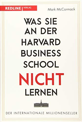 McCormack, Mark - Was Sie an der Harvard Business School nicht lernen