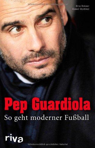- Pep Guardiola: So geht moderner Fußball