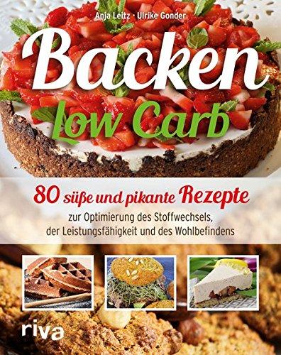 Leitz, Anja - Backen Low Carb: 80 süße und pikante Rezepte zur Optimierung des Stoffwechsels, der Leistungsfähigkeit und des Wohlbefindens