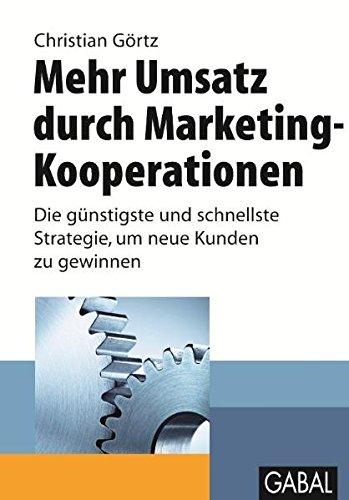 Görtz, Christian - Mehr Umsatz durch Marketing-Kooperationen: Die günstigste und schnellste Strategie, um neue Kunden zu gewinnen (Whitebooks)