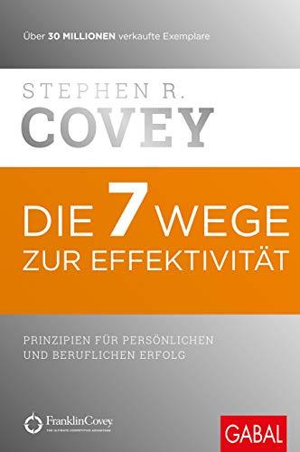 Covey, Stephan R. - Die 7 Wege zur Effektivität: Prinzipien für persönlichen und beruflichen Erfolg (Dein Erfolg)