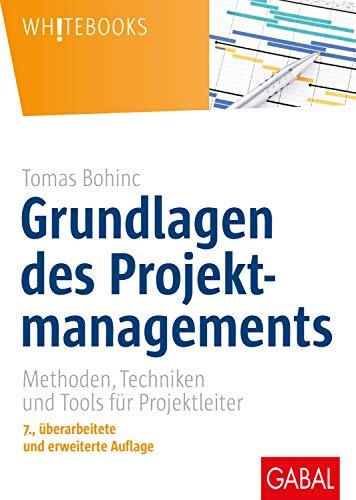 Bohinc, Tomas - Grundlagen des Projektmanagements: Methoden, Techniken und Tools für Projektleiter (Whitebooks)
