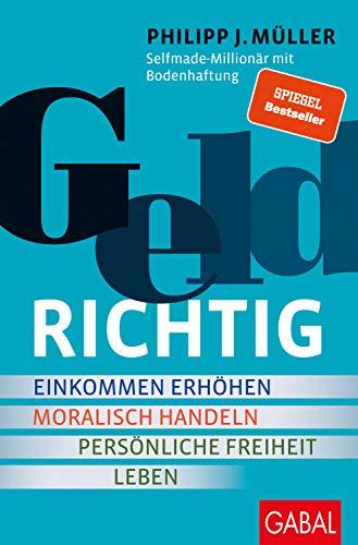 Müller, Philipp J. - Geldrichtig - Einkommen erhöhen, moralisch handeln, persönliche Freiheit leben