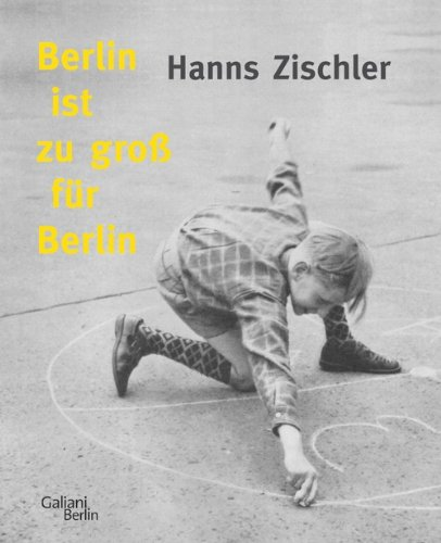 Zischler, Hanns - Berlin ist zu groß für Berlin