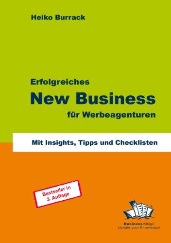 Burrack, Heiko - Erfolgreiches New Business für Werbeagenturen: Mit Insights, Tipps und Checklisten