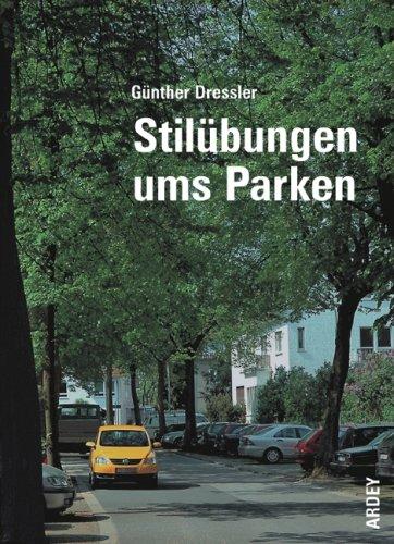 Dressler, Günther - Stilübungen ums Parken