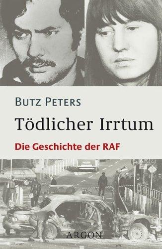 Peters, Butz - Tödlicher Irrtum. Die Geschichte der RAF