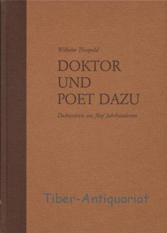 Theopold, Wilhelm - Doktor und Poet dazu. Dichterärzte deutscher Sprache aus fünf Jahrhunderten