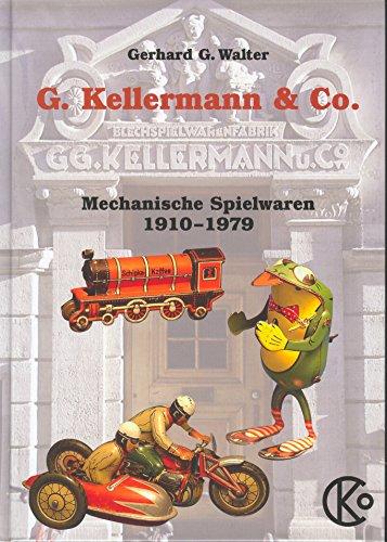 Walter, Gerhard G. - Nürnberger Blechspielzeug: Die einzigartigen mechanischen Spielwaren der Firma Georg Kellermann & Co zu Nürnberg, aus den Jahren 1910 bis 1979