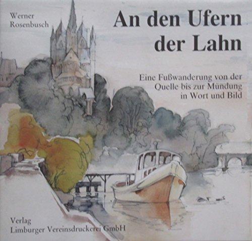 Rosenbusch, Werner - An den Ufern der Lahn. Eine Fußwanderung von der Quelle bis zur Mündung in Wort und Bild.