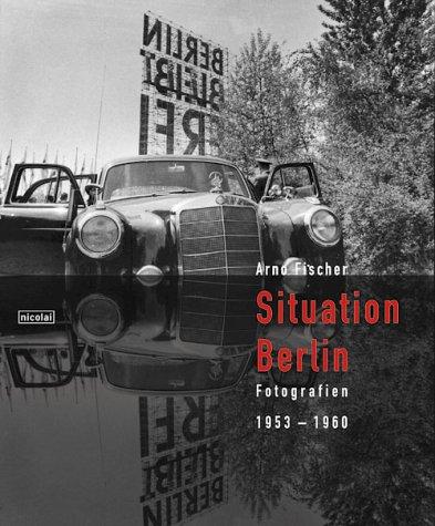 Fischer, Arno -  Arno Fischer - Situation Berlin. Fotografien 1953 - 1960