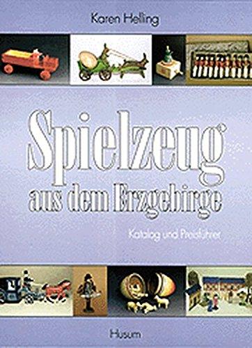 Helling, Karen - Spielzeug aus dem Erzgebirge: Katalog und Preisführer