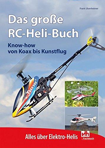 Ulsenheimer, Frank - Das große RC-Heli-Buch: Know-how von Koax bis Kunstflug - Alles über Elektro-Helis