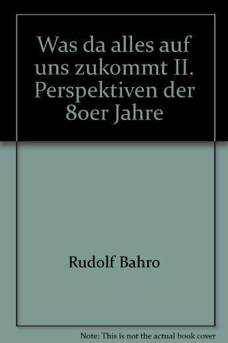 Bahro, Rudolf / Mandel, Ernest / Oertzen, Peter - Was da alles auf uns zukommt II. Perspektiven der 80er Jahre