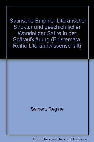 Seibert, Regine - Satirische Empirie: Literarische Struktur und geschichtlicher Wandel der Satire in der Spätaufklärung