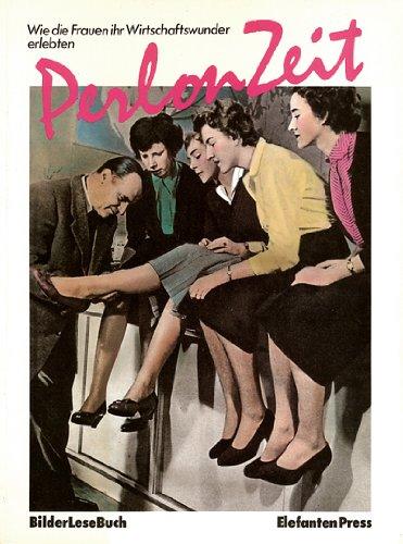 Delille, Angela / Grohn, Andrea - Perlonzeit. Wie die Frauen ihr Wirtschaftswunder erlebten