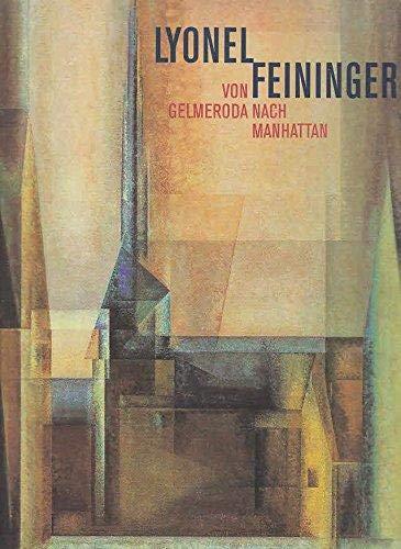 -- - Lyonel Feininger - von Gelmeroda nach Manhattan