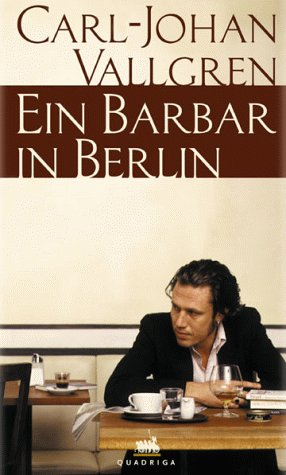Vallgren, Carl-Johan - Ein Barbar in Berlin