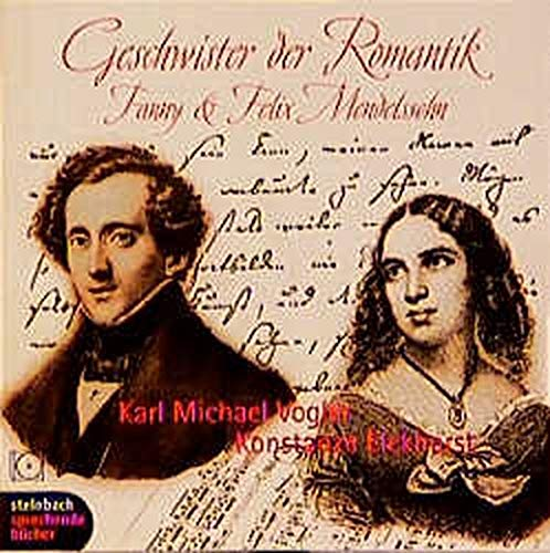 Vogler , Karl Michael & Eickhorst , Konstanze - Geschwister der Romantik: Fanny & Felix Mendelssohn
