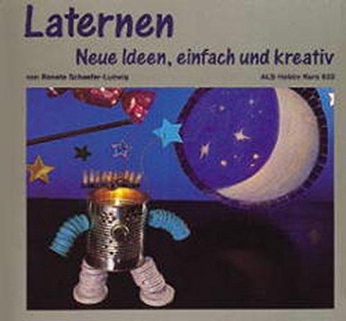 Schaefer-Ludwig, Renate - Laternen: Neue Ideen, einfach und kreativ!