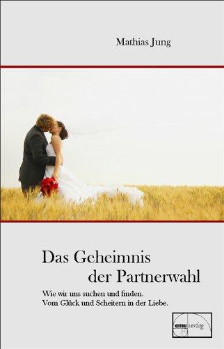 Jung, Mathias - Das Geheimnis der Partnerwahl: Warum wir uns suchen und finden