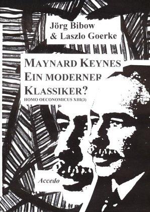 Bibow, Jörg / Goerke, Laszlo - Homo Oeconomicus: Maynard Keynes. Ein moderner Klassiker?: BD XIII / TEIL 3
