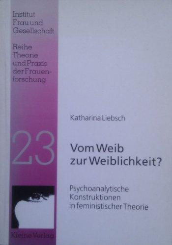 Liebsch, Katharina - Vom Weib zur Weiblichkeit?: Psychoanalytische Konstruktionen in feministischer Theorie