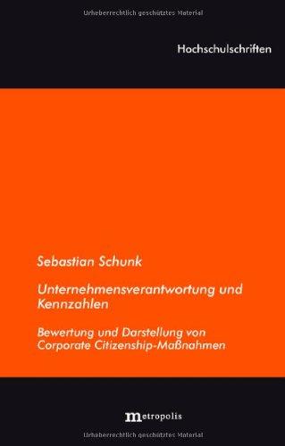 Schunk, Sebastian - Unternehmensverantwortung und Kennzahlen: Bewertung und Darstellung von Corporate Citizenship-Maßnahmen