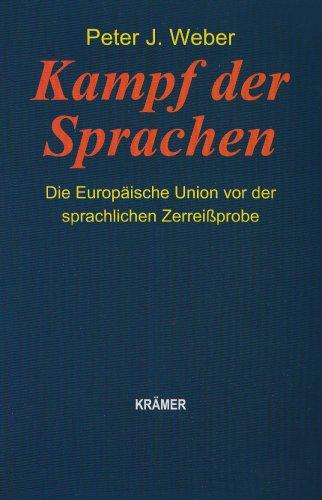 Weber, Peter J. - Kampf der Sprachen: Die Europäische Union vor der sprachlichen Zerreißprobe