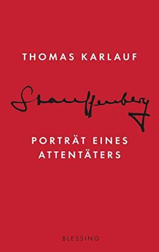 Karlauf, Thomas - Stauffenberg: Porträt eines Attentäters