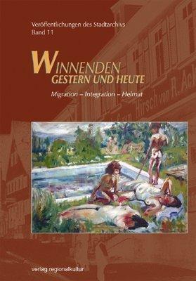-- - Winnenden - Gestern und heute. Veröffentlichungen des Stadtarchivs: Migration - Integration - Heimat: BD 11