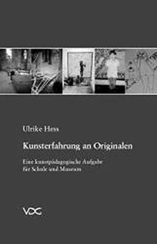 Hess, Ulrike - Kunsterfahrung an Originalen: Eine kunstpädagogische Aufgabe für Schule und Museum