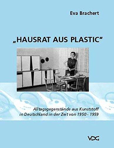 Brachert, Eva - Hausrat aus Plastic: Alltagsgegenstände aus Kunststoff in Deutschland in der Zeit von 1950-1959