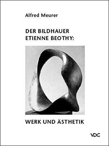 Meurer, Alfred - Der Bildhauer Etienne Béothy: Werk und Ästhetik