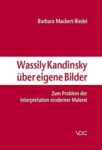 Mackert-Riedel, Barbara - Wassily Kandinsky über eigene Bilder: Zum Problem der Interpretation moderner Malerei