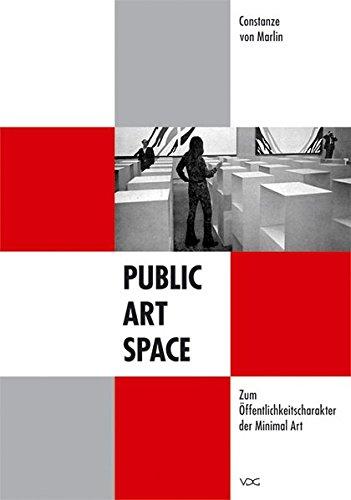 Marlin, Constanze von -  Public - Art - Space. Zum Öffentlichkeitscharakter der Minimal Art