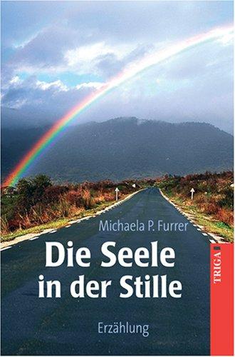 Furrer, Michaela P. - Die Seele in der Stille