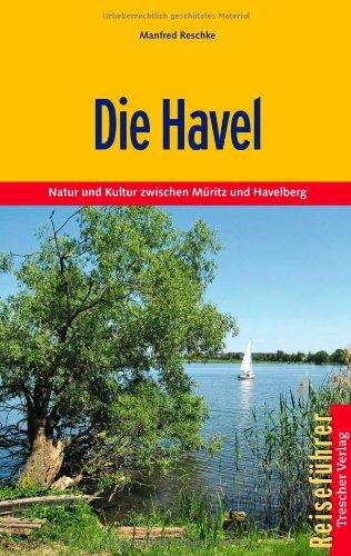 Reschke, Manfred - Die Havel: Natur und Kultur zwischen Müritz und Havelberg