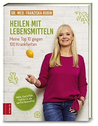 Rubin, Dr. med. Franziska - Heilen mit Lebensmitteln: Meine Top 10 gegen 100 Krankheiten: Hafer, Kartoffeln, Kohl & Co. als sanfte Hausmittel