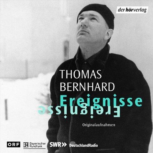 Bernhard , Thomas - Ereignisse und andere Prosa (Originalaufnahmen)