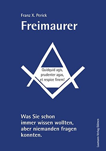 Perick, Franz X. - Freimaurer: Was Sie schon immer wissen wollten, aber niemanden fragen konnten.