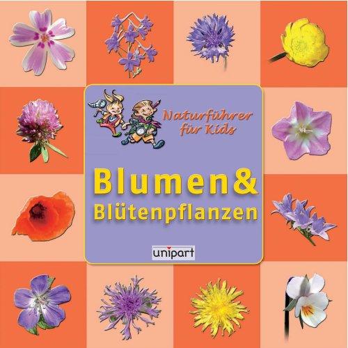 -- - Naturführer für Kids - Blumen und Blütenpflanzen