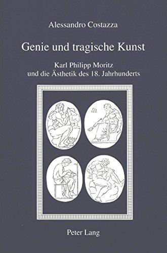 Costazza, Alessandro - Genie und tragische Kunst: Karl Philipp Moritz und die Ästhetik des 18. Jahrhunderts
