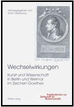 Lang, Peter - Wechselwirkungen: Kunst Und Wissenschaft in Berlin Und Weimar Im Zeichen Goethes