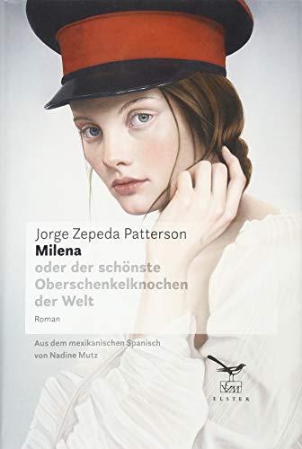 Patterson, Jorge Zepeda - Milena: oder der schönste Oberschenkelknochen der Welt