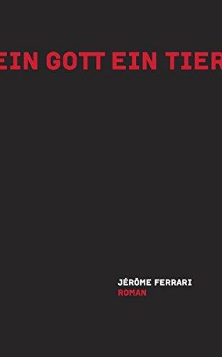 Ferrari, Jerome - Ein Gott ein Tier